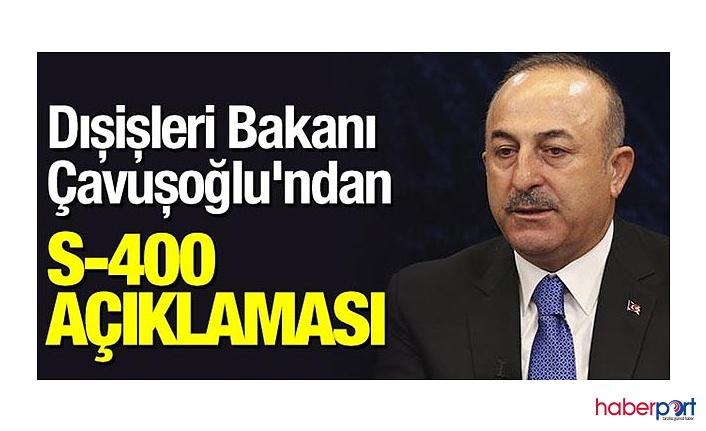 Dışişleri Bakanı Mevlüt Çavuşoğlu'ndan S-400 açıklaması; Sıkıntı yok!