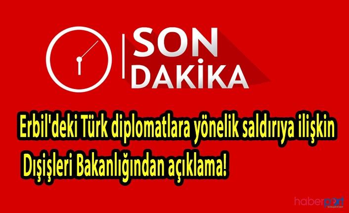 Son Dakika! Erbil'deki Türk diplomatlara yönelik saldırıya ilişkin Dışişleri Bakanlığından açıklama!