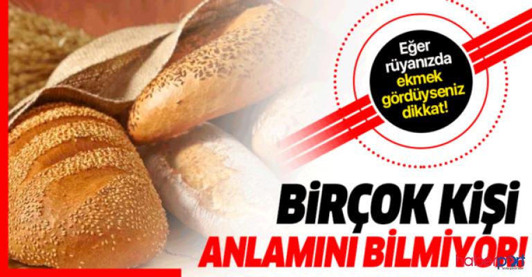 Rüyada ekmek almak  ne demektir? Rüyada ekmek almanın anlamı, tabiri nedir?
