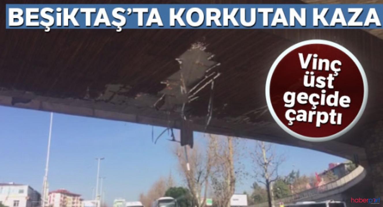 Beşiktaş'ta vinç üst geçidi parçaladı! Yoluna devam eden sürücüyü polis son anda yakaladı