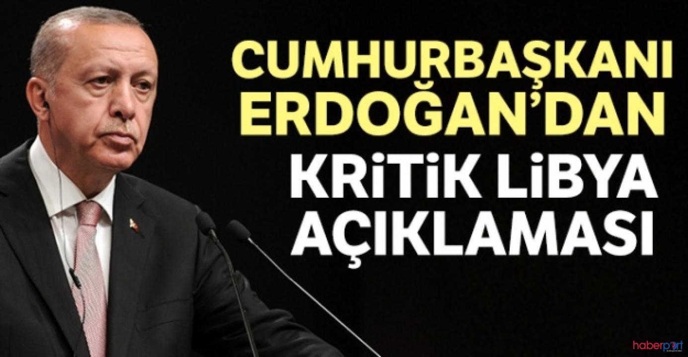 Cumhurbaşkanı Erdoğan'dan Libya açıklaması; Suriye ve Libya'da emperyal heveslerimiz yok