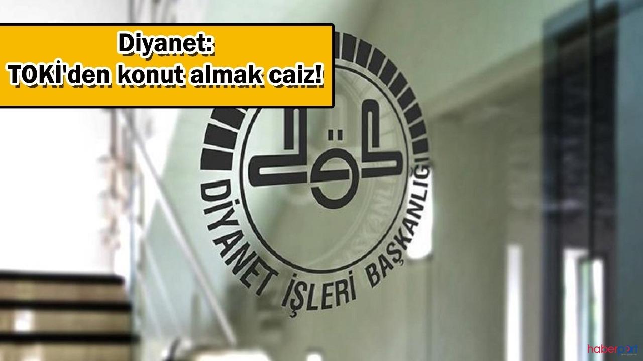 Diyanet, TOKİ'nin konutlarında uygulanan faiz hakkında açıklama yaptı; Caizdir!