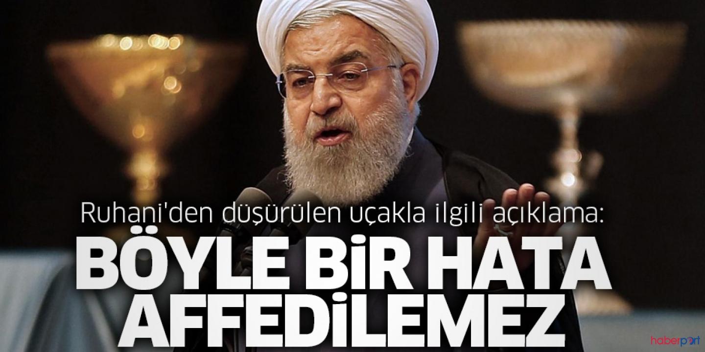 İran Cumhurbaşkanı Ruhani; Düşürülen uçağın hatası affedilemez!