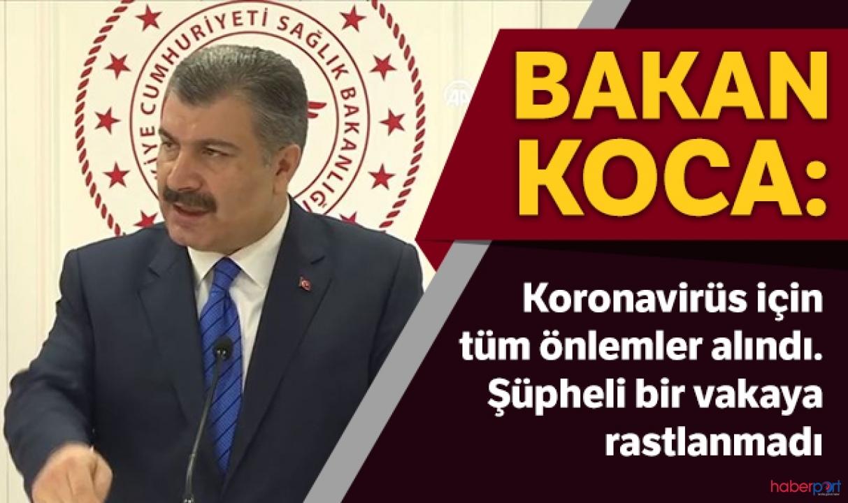 Sağlık Bakanı Koca açıkladı; Koronavirüsü için tüm tedbirler alındı!