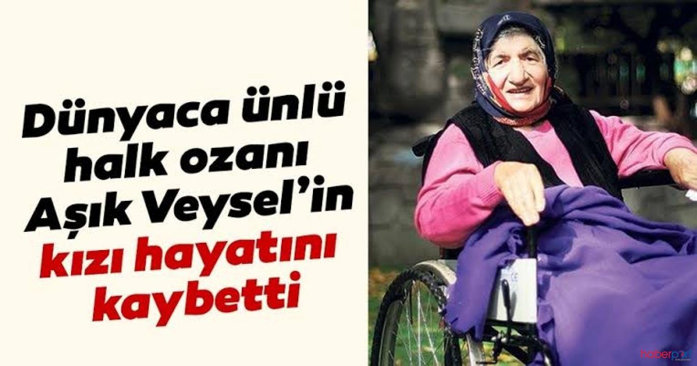 Aşık Veysel'in 85 yaşındaki kızı Zehra Başer yaşamını yitirdi