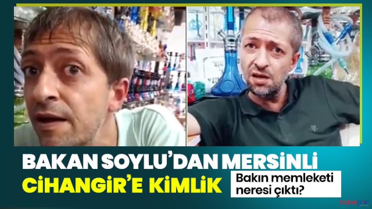 Bakan Soylu talimat verdi, Ankara Mersinli Cihangir'i buldu