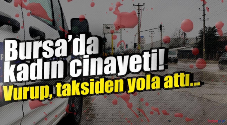 Bursa'da silahla vurulan kadın taksiden yola atıldı