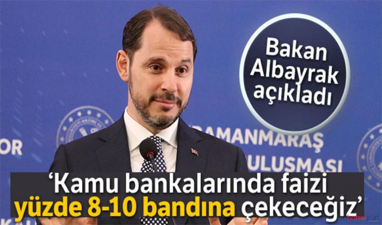 Hazine Bakanı Albayrak açıkladı; Kamu bankaları, faizi yüzde 8-10 bandına çekiyor
