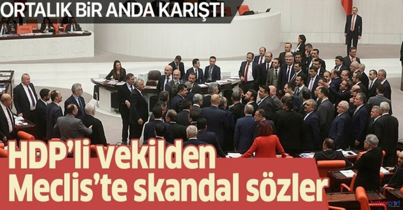 HDP'li vekilin PKK ile ilgili sözleri Meclisi karıştırdı