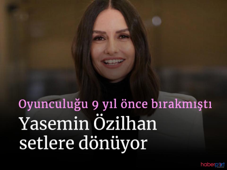 Oyuncu Yasemin Özilhan geri dönüyor