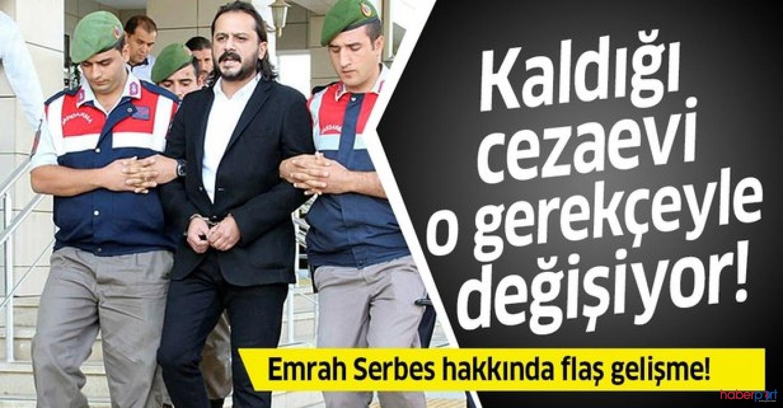 13 yıla mahkum olan Emrah Serbes, açık ceza evine nakledildi