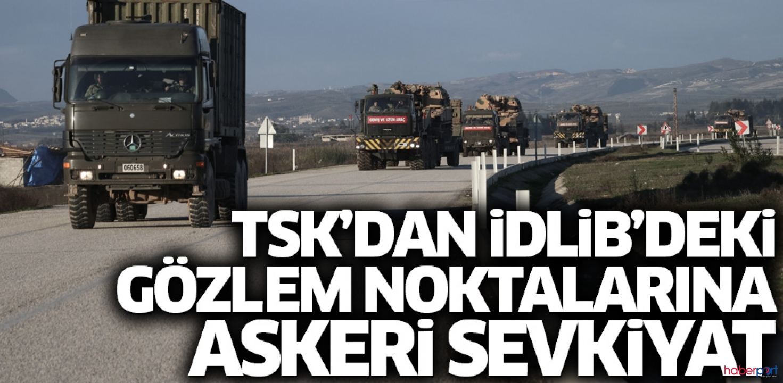TSK'dan İdlib gözlem noktalarına sevkiyatlar yapıldı
