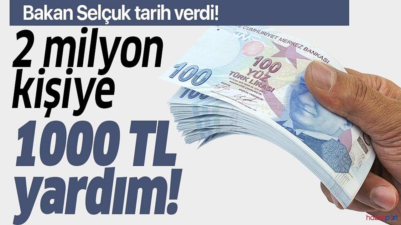Bakan açıkladı! ihtiyaç sahibi ailelere 1000 lira yardım ödemesi yapılacak