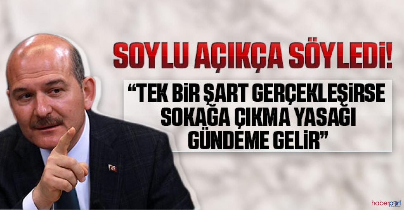 Bakan Soylu, sokağa çıkma yasağı için o şartı açıkladı!