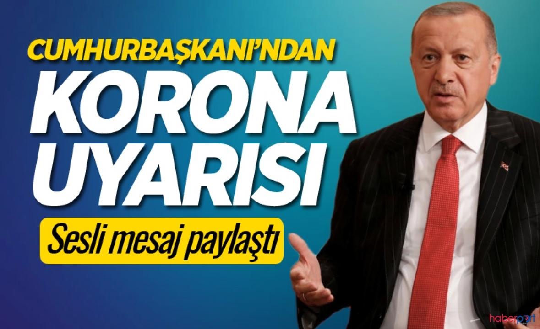 Cumhurbaşkanı Erdoğan'dan vatandaşlara sesli mesajla evde kal çağrısı