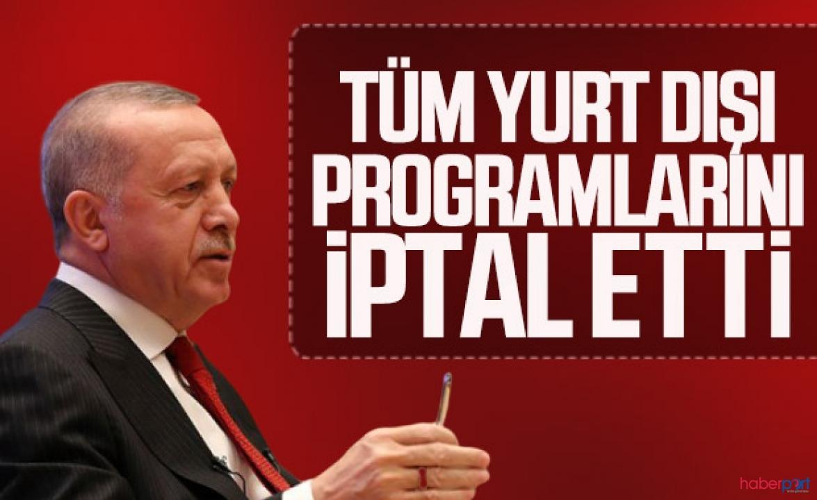 Cumhurbaşkanı Erdoğan, tüm Yurt dışı programlarını erteledi!