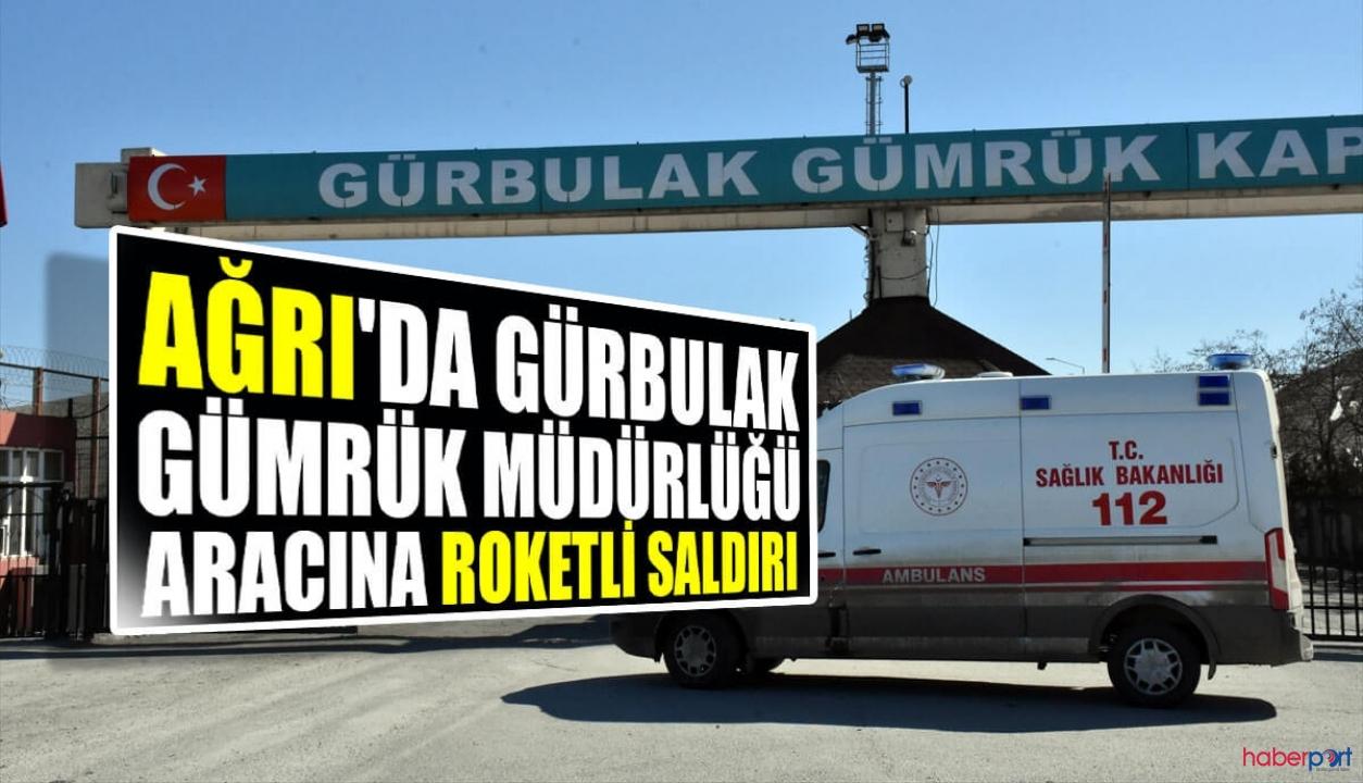 Gürbulak'ta Gümrük Müdürlüğü'ne ait personel aracına roket saldırısı