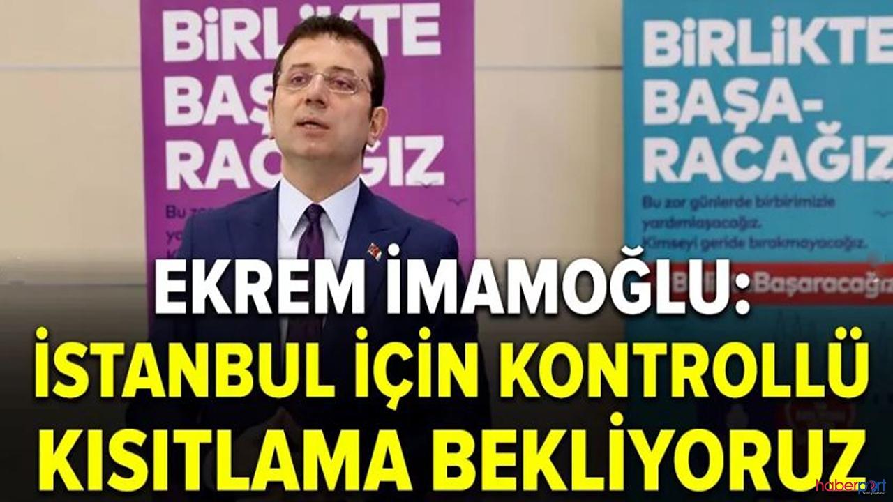 """İmamoğlu,İstanbul için """"kontrollü sokağa çıkma"""" uygulaması istedi!"""
