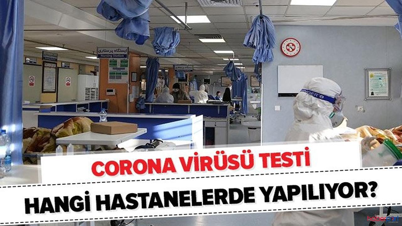 İşte Türiye'de Korona-virüs testi yapılan hastaneler!