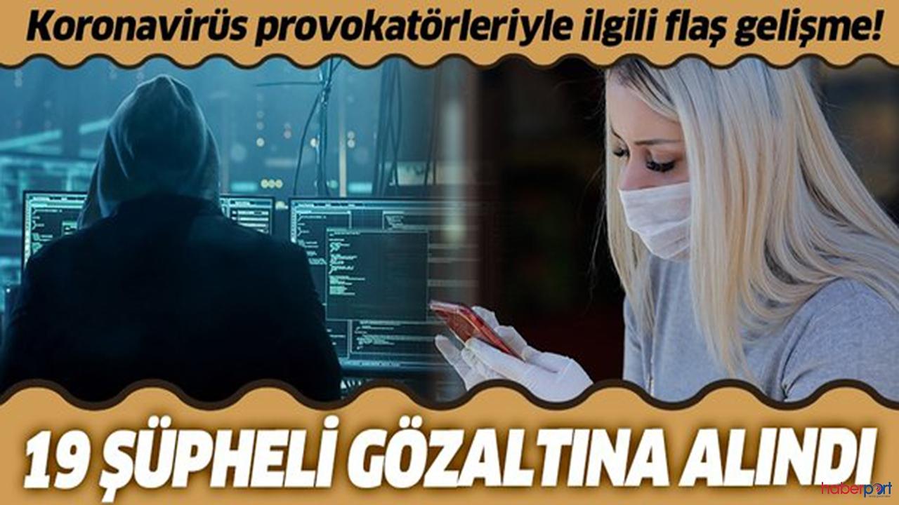 Korona-virüs ile ilgili asılsız paylaşım yapan 19 kişi gözaltına alındı!