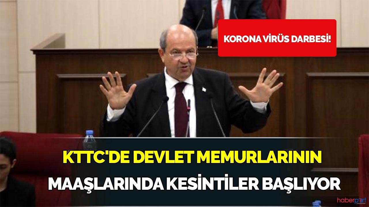 KTTC'de devlet memurlarının maaşlarına korona virüs darbesi! Maaşlarda kesintiler başlıyor