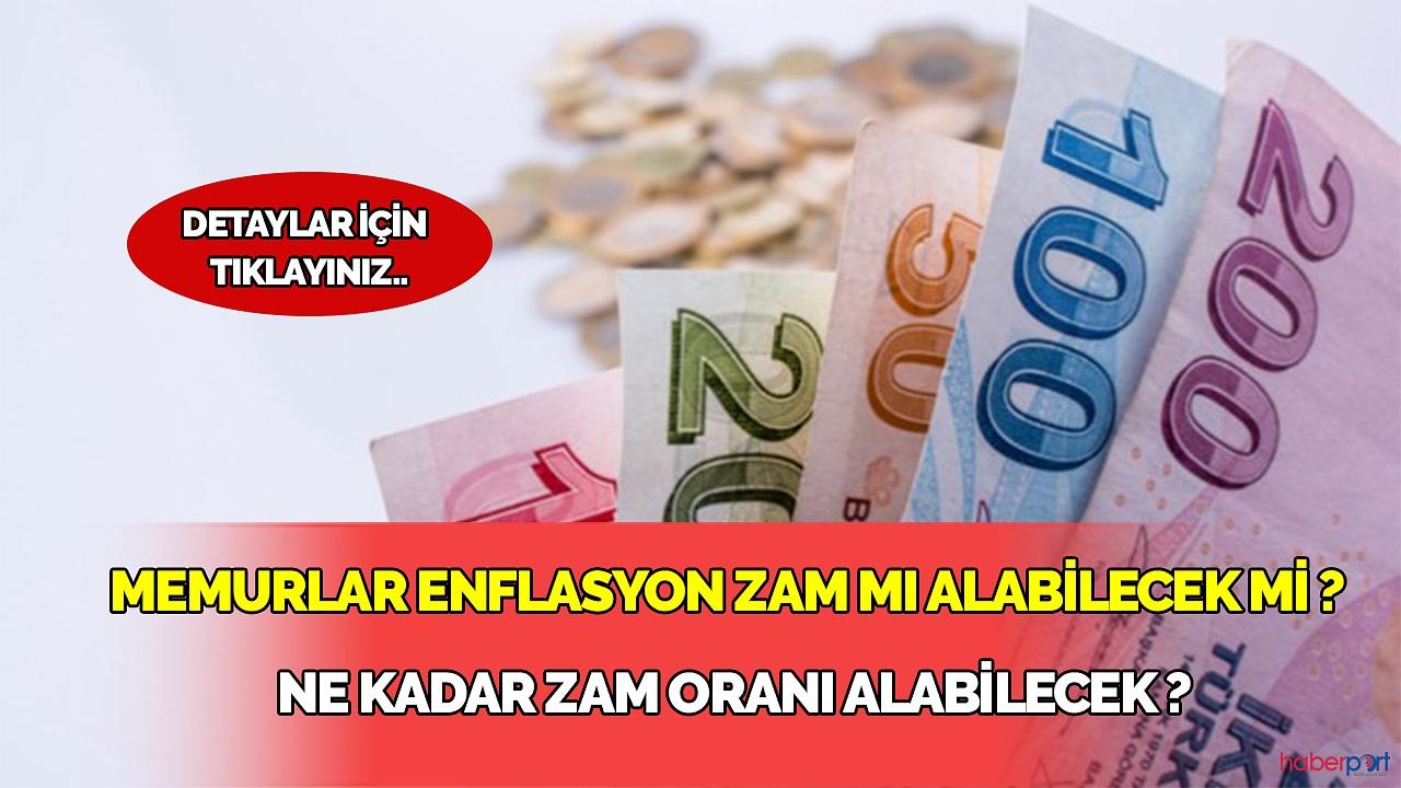 Memurlar enflasyon zammı alabilecek mi ? Ne Kadar zam oranı alabilecek ?