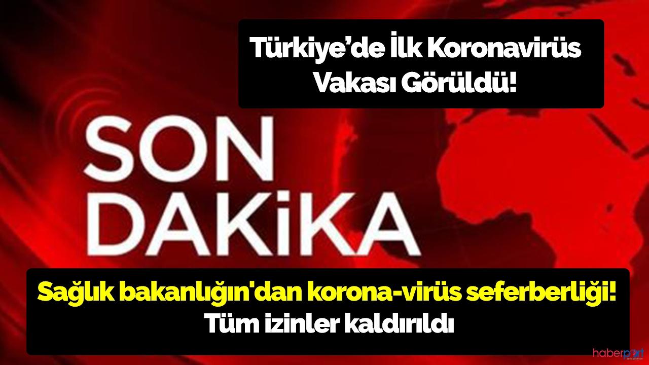 Sağlık bakanlığın'dan korona-virüs seferberliği! Tüm izinler kaldırıldı! Türkiye'de ilk Vaka görüldü