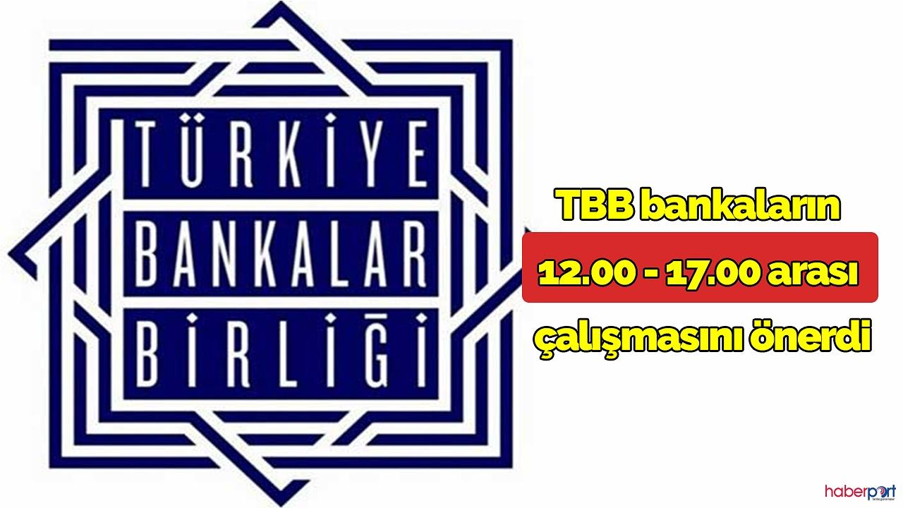 TBB bankaların 12.00 - 17.00 arası çalışmasını önerdi