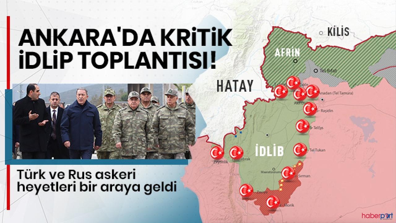Türk ve Rus askeri heyetlerinin kritik İdlib toplantısı başladı!
