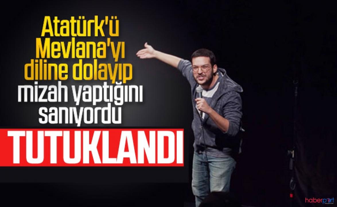 Atatürk ve Mevlana'ya skandal ifadeler kullanan stand-up'çıya tutuklama kararı