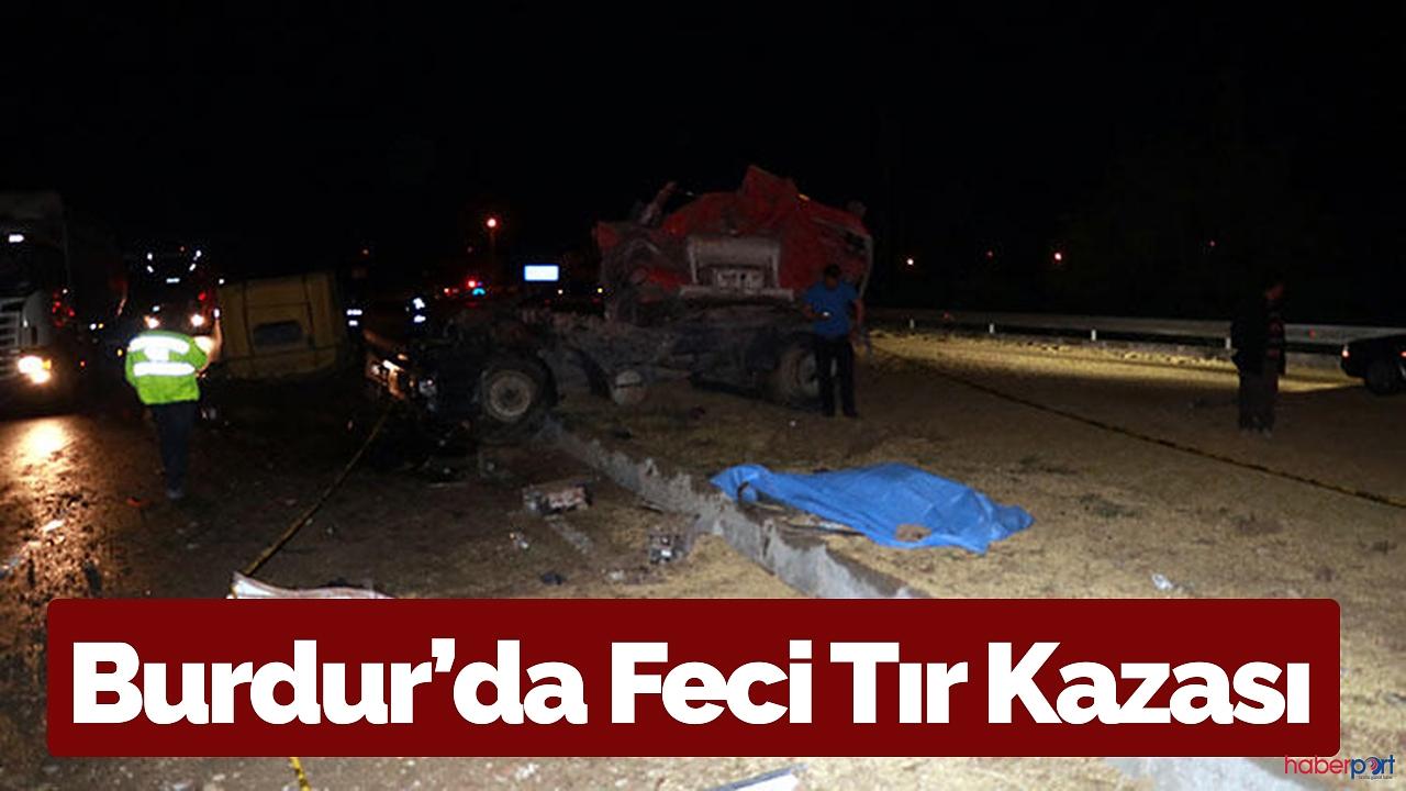 Burdur'da feci tır kazası!