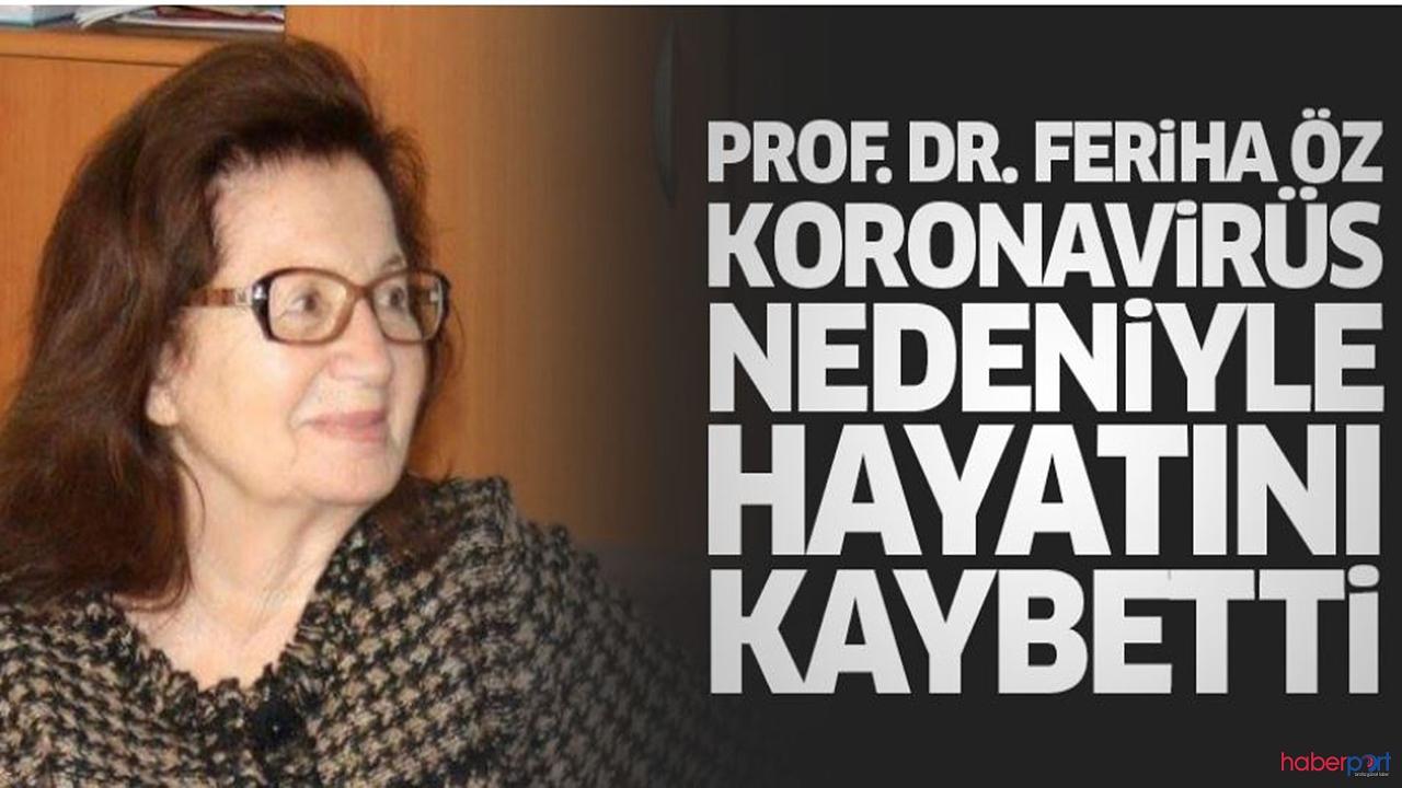 Cerrahpaşa tıp fakültesine korona virüs darbesi! Prof. Dr. Feriha Öz korona sebebiyle hayatını kaybetti