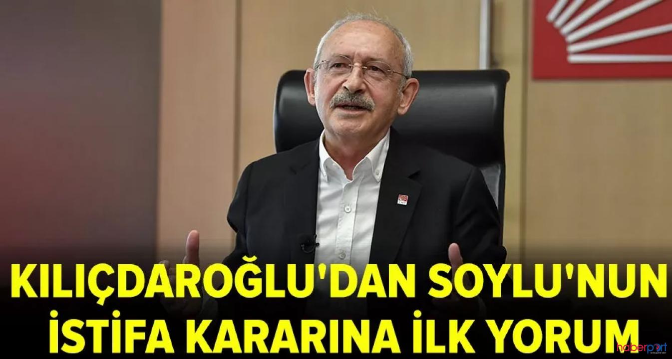 CHP Lideri Kılıçdaroğlu'ndan Süleyman Soylu'nun istifasına ilk yorum