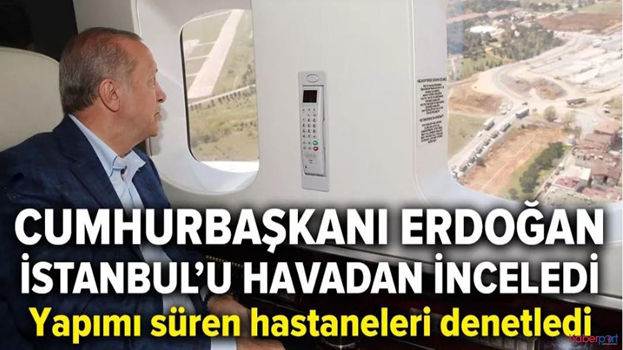 Cumhurbaşkanı Erdoğan sahada! Yapımı süren salgın hastanelerindeki gelişimini havadan inceledi