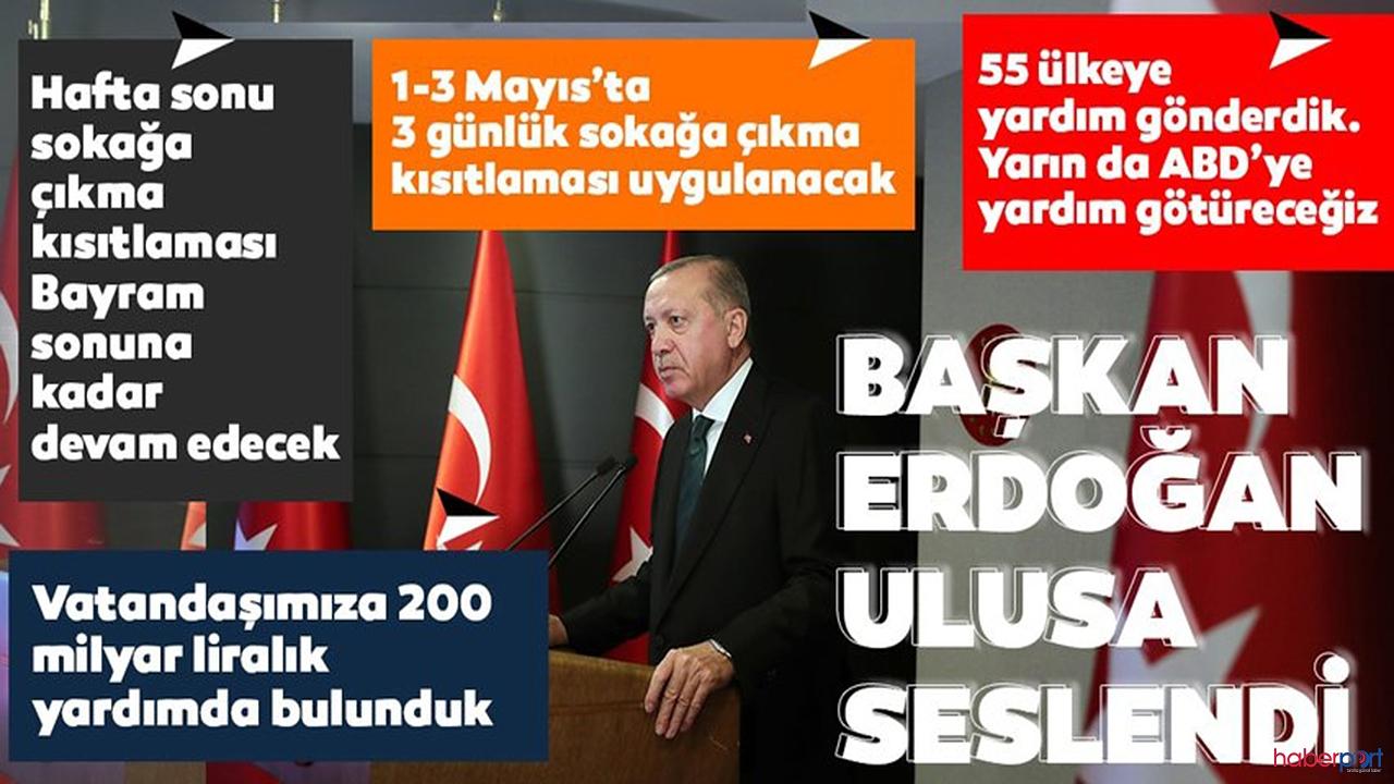Cumhurbaşkanı Erdoğan:'31 ilimizde 1-2 ve 3 Mayıs sokağa çıkma kısıtlaması uygulanacak'