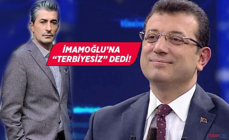 Erkan Petekkaya'dan Ekrem İmamoğlu'na ''hadi Terbiyesiz'' yorumu!