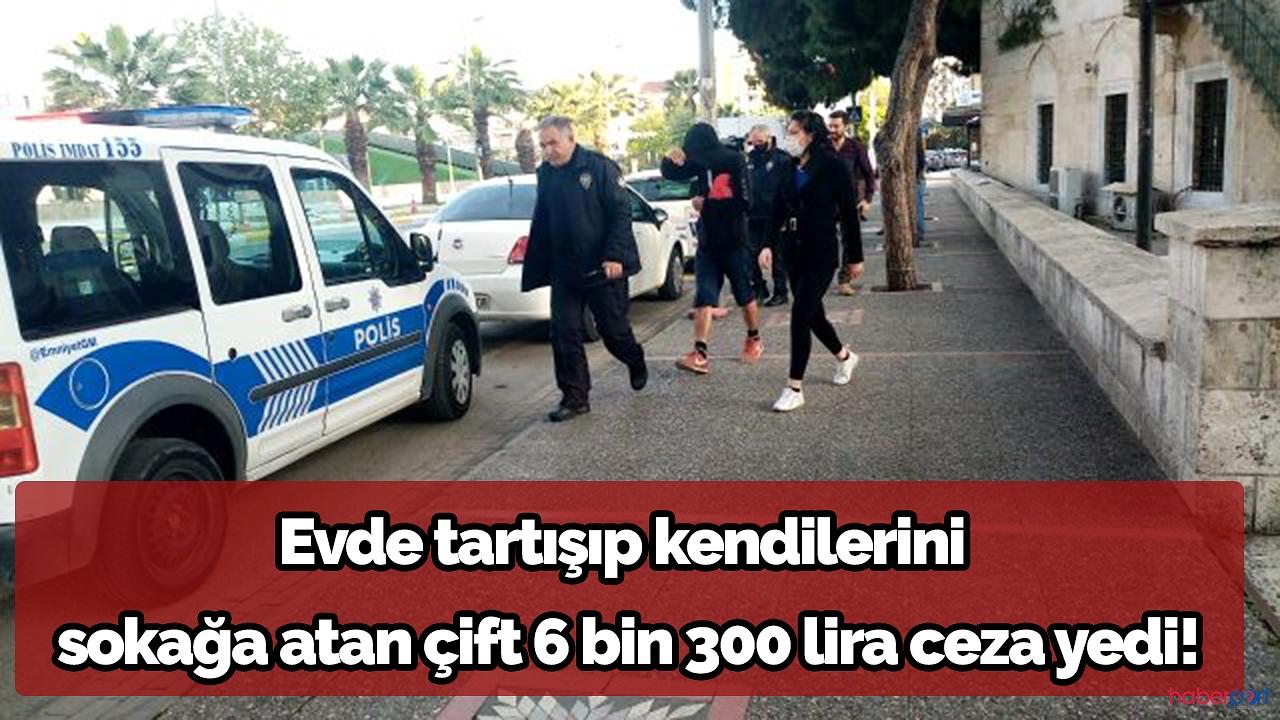 Evdeki tartışmanın bedeli genç çifte 6 bin 300 lira'ya mal oldu!