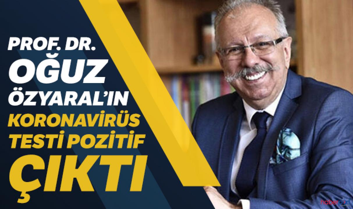 Halk sağlığı uzmanı Prof. Dr. Oğuz Özyaral'a Kovid-19 teşhisi konuldu