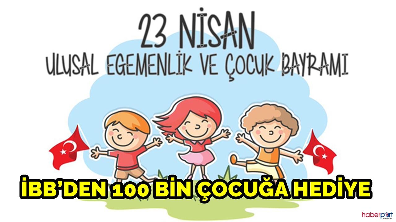 İBB çocukları unutmadı! 23 Nisan'da 100 bin çocuğa hediye