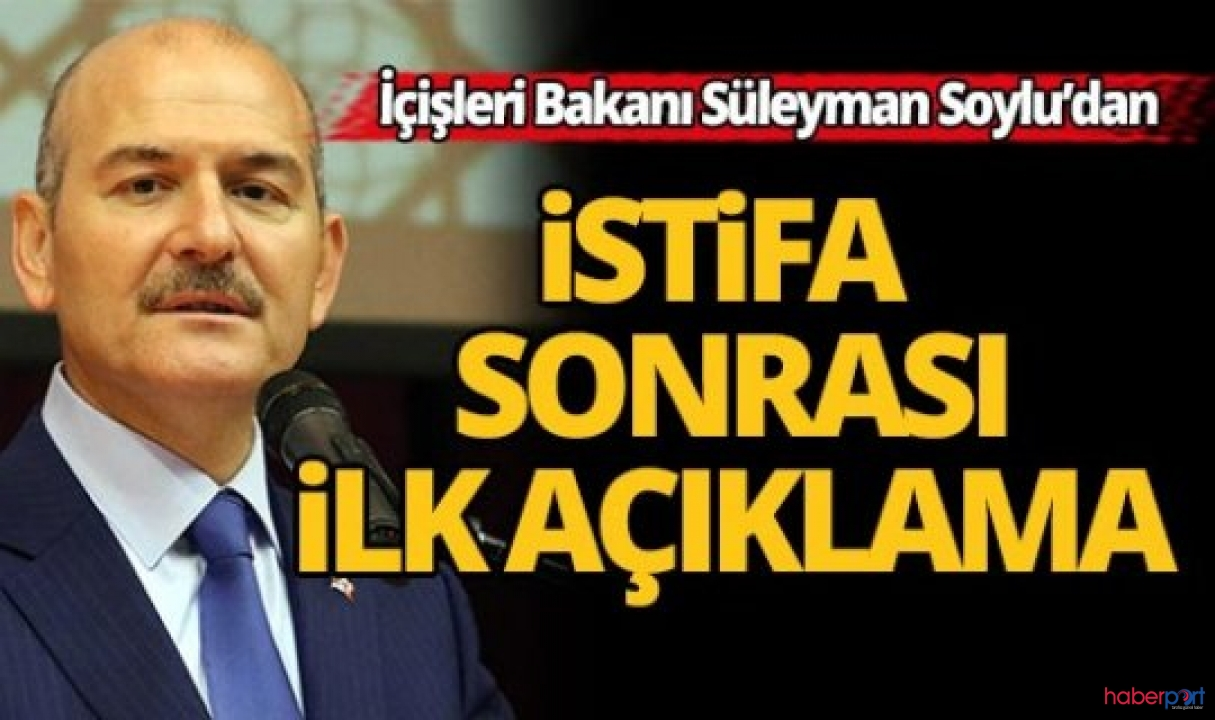 İçişleri Bakanı Süleyman Soylu'dan istifa sonrası ilk açıklama
