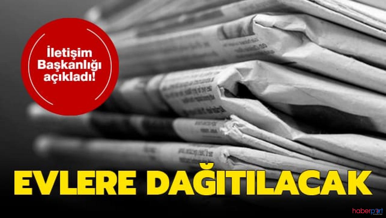 İletişim Başkanlığı, yasak kapsamında gazetelerin evlere dağıtılacağını duyurdu