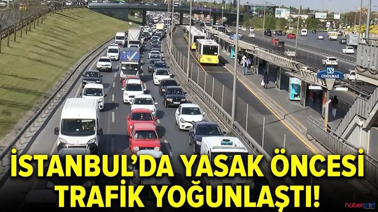 İstanbul'da 3 günlük yasak öncesi hareketlilik!