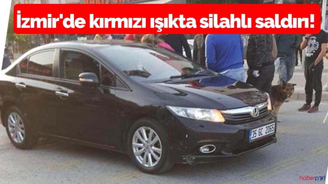 İzmir'de kırmızı ışıkta silahlı saldırı!