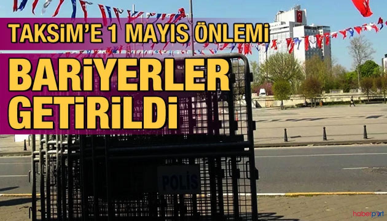 Taksim meydanına 1 Mayıs öncesi bariyerli önlem!