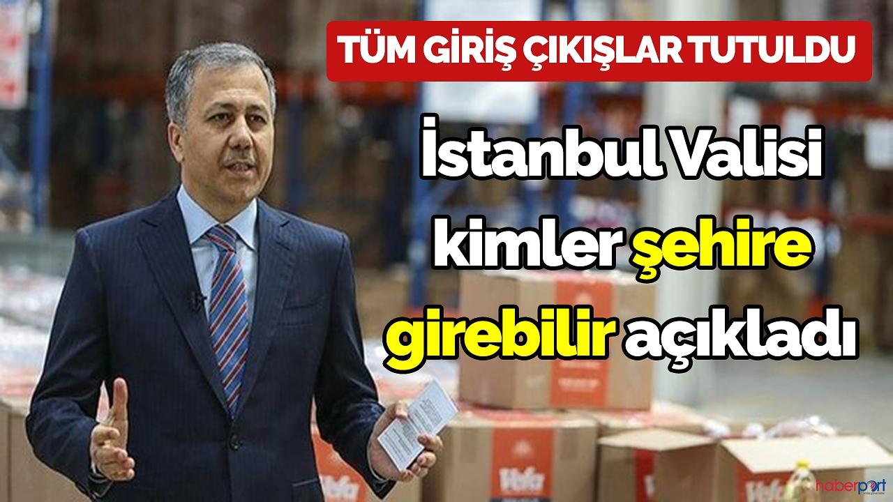 Vali açıkladı! İstanbul'a kimler girebilecek?