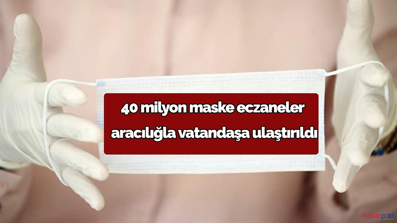 40 milyon maske eczaneler aracılığla vatandaşa ulaştırıldı