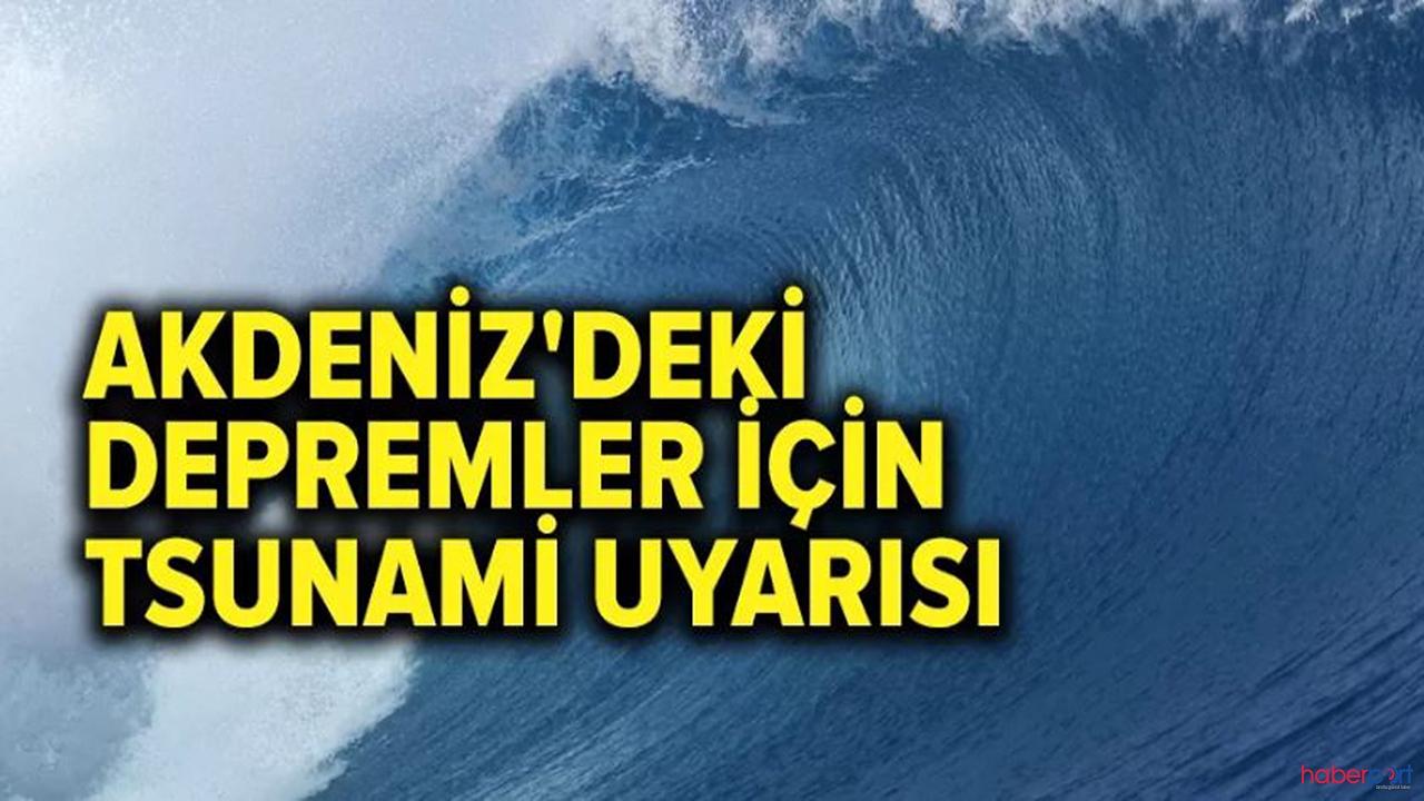 Akdeniz'de depremler artınca tsunami uyarısı geldi