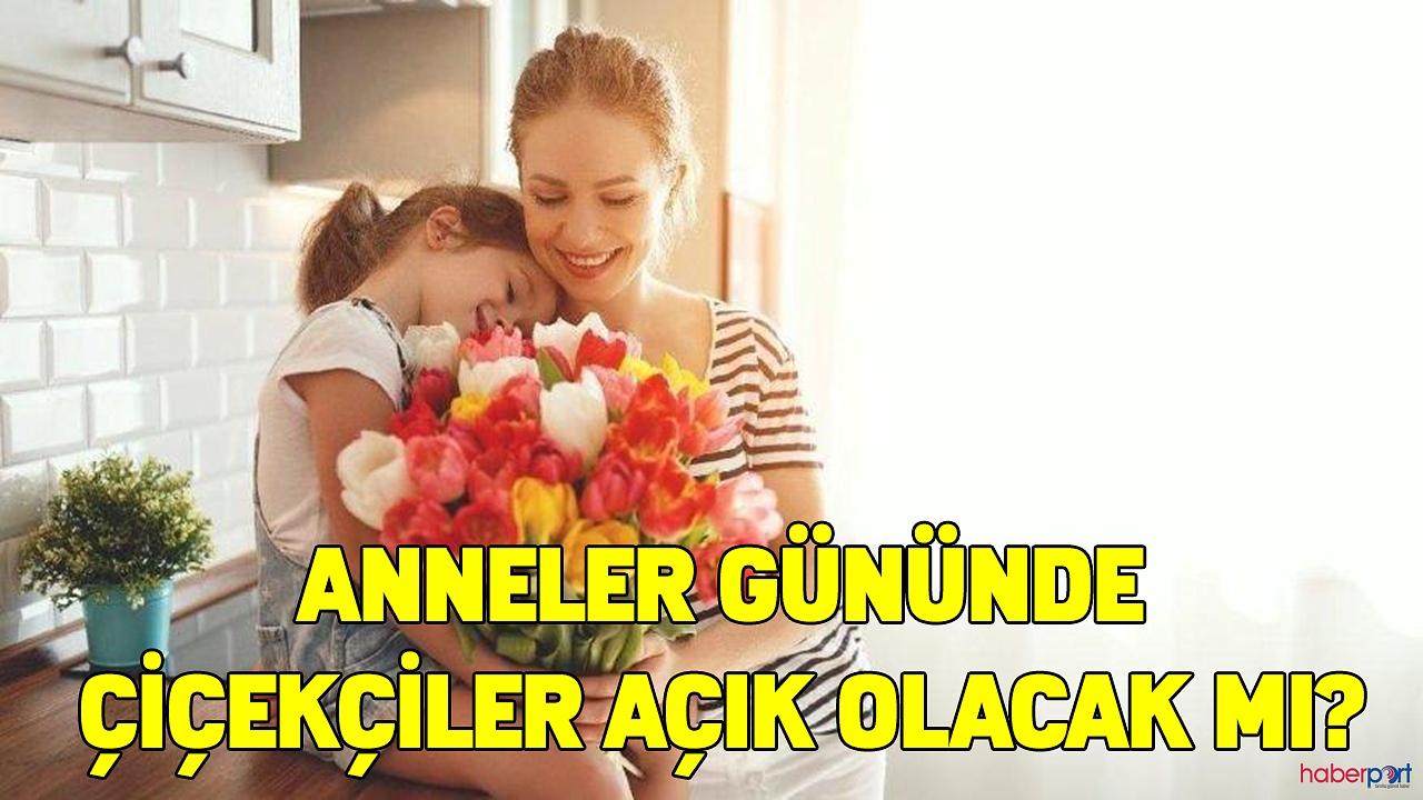 Anneler gününde çiçekçiler açık olacak mı?