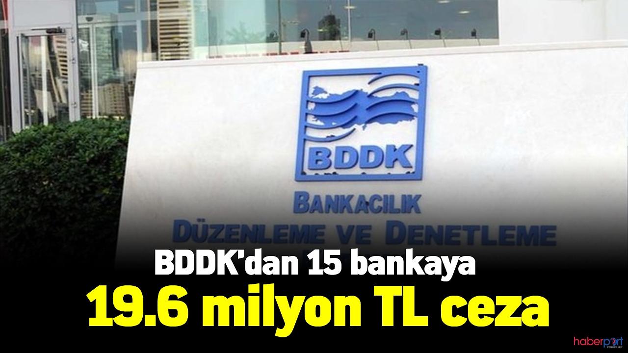 BDDK, bankalara acımadı!15 bankaya 19.6 milyon TL ceza kesti