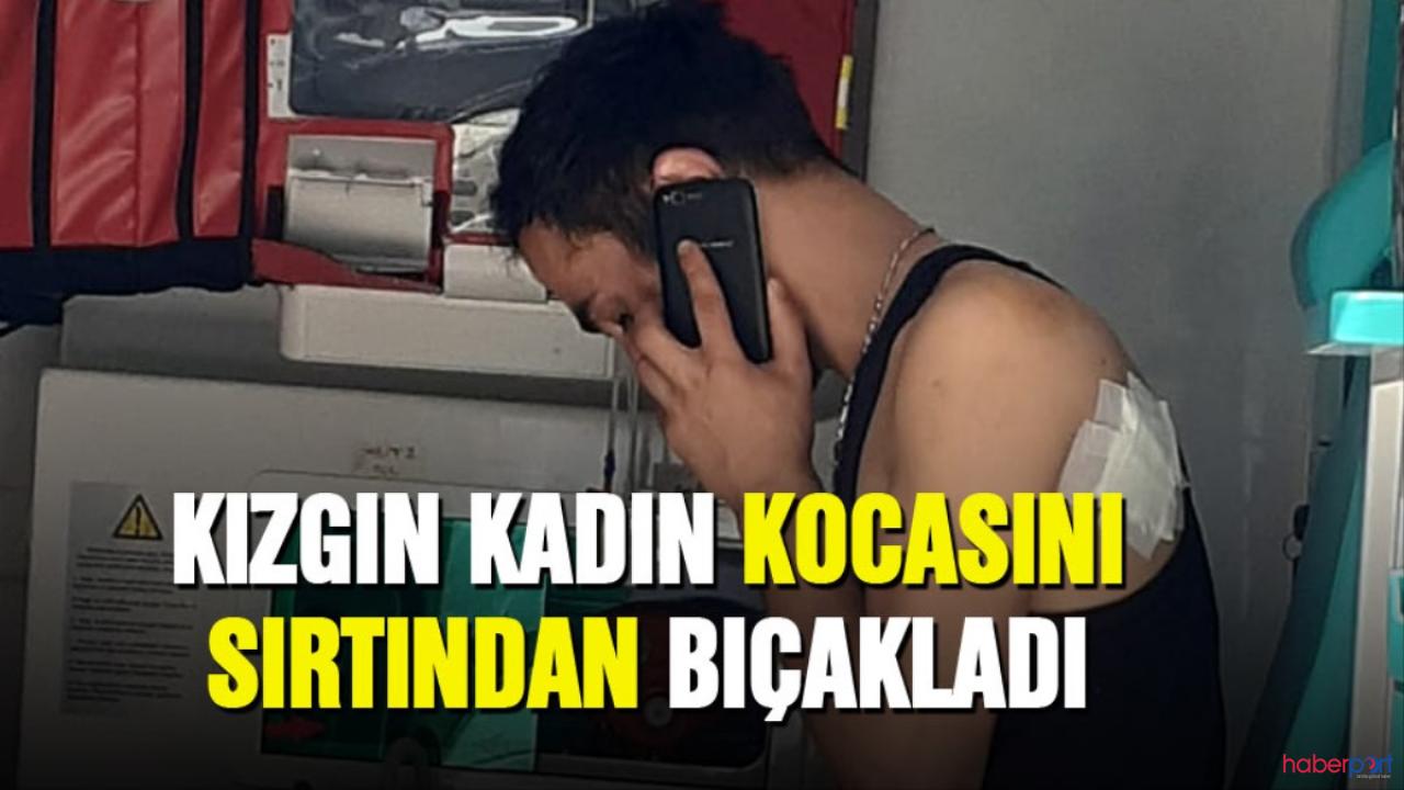Burdur'da eşiyle tartışan kadın, eşini sırtından bıçakladı